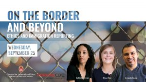 """On the Border and Beyond: Ethics and Immigration Reporting,"" Wednesday, September 25"