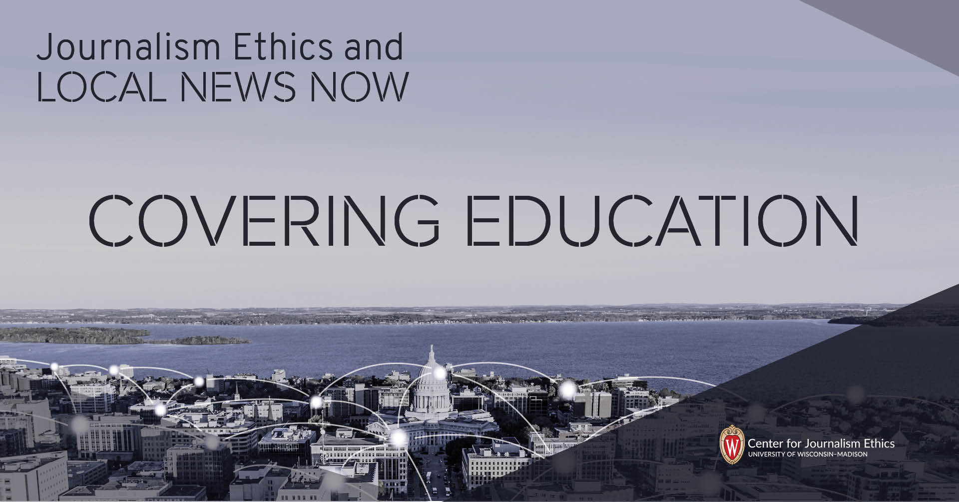"""Image of Madison, Wisconsin w/ text """"Journalism Ethics and Local News Now: Covering Education"""""""